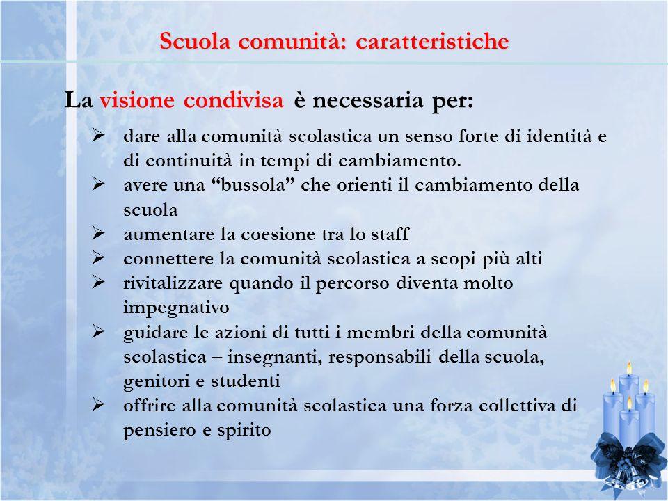 Scuola comunità: caratteristiche La visione condivisa è necessaria per: dare alla comunità scolastica un senso forte di identità e di continuità in te