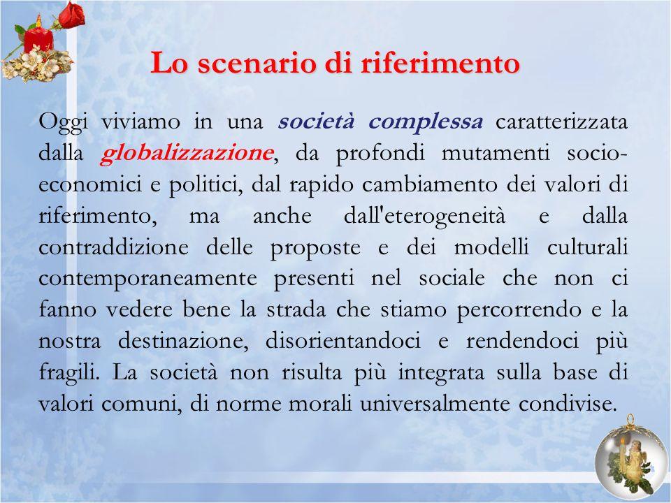 Lo scenario di riferimento Oggi viviamo in una società complessa caratterizzata dalla globalizzazione, da profondi mutamenti socio- economici e politi