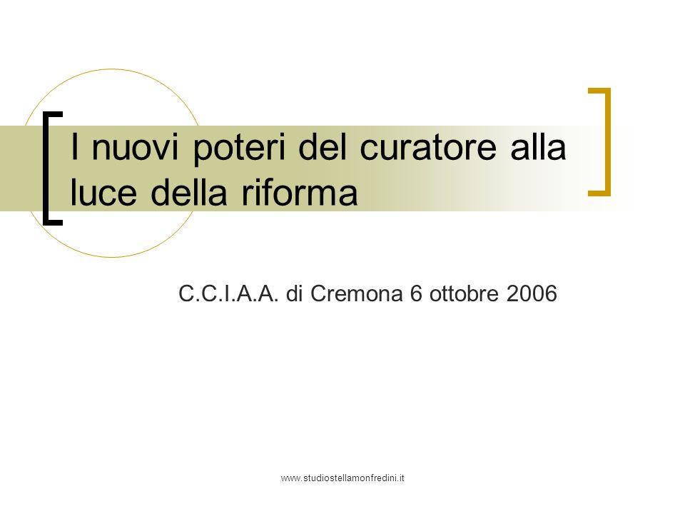 www.studiostellamonfredini.it I nuovi poteri del curatore alla luce della riforma C.C.I.A.A. di Cremona 6 ottobre 2006