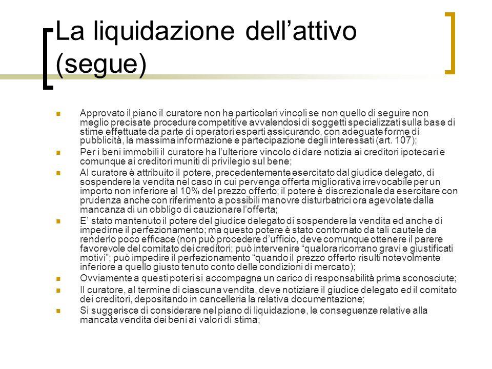La liquidazione dellattivo (segue) Approvato il piano il curatore non ha particolari vincoli se non quello di seguire non meglio precisate procedure c
