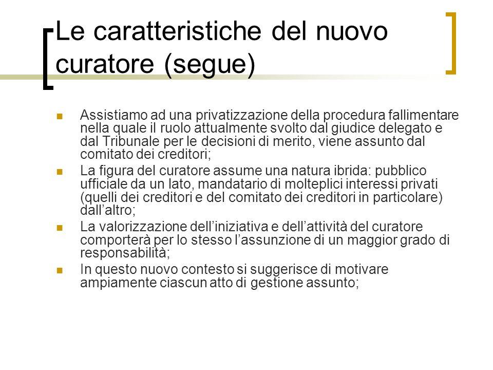 Le caratteristiche del nuovo curatore (segue) Assistiamo ad una privatizzazione della procedura fallimentare nella quale il ruolo attualmente svolto d