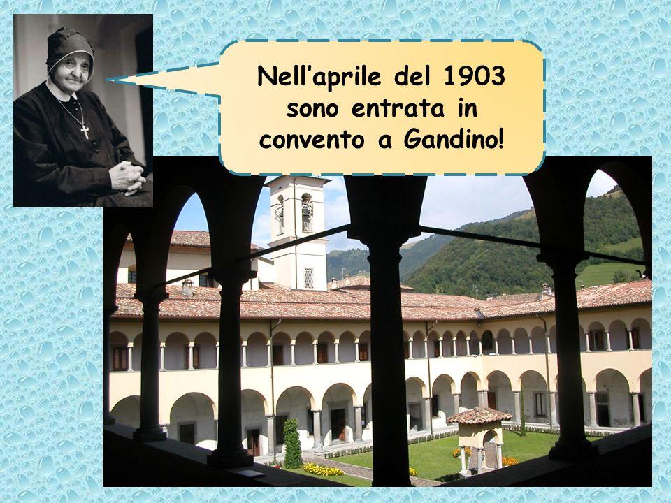 Nellaprile del 1903 sono entrata in convento a Gandino!