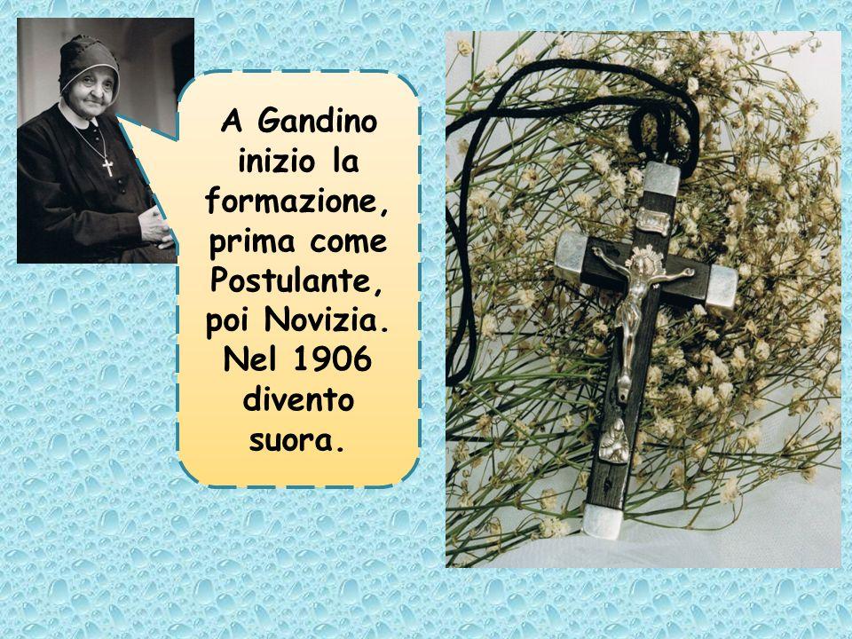 A Gandino inizio la formazione, prima come Postulante, poi Novizia. Nel 1906 divento suora.
