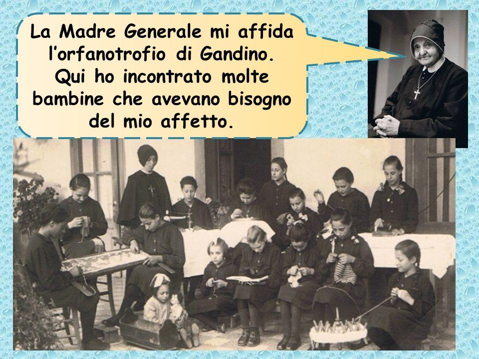 La Madre Generale mi affida lorfanotrofio di Gandino. Qui ho incontrato molte bambine che avevano bisogno del mio affetto.