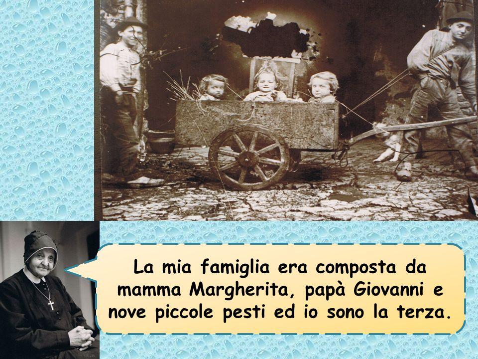 La mia famiglia era composta da mamma Margherita, papà Giovanni e nove piccole pesti ed io sono la terza.
