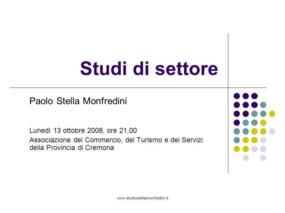 www.studiostellamonfredini.it Studi di settore Paolo Stella Monfredini Lunedì 13 ottobre 2008, ore 21,00 Associazione del Commercio, del Turismo e dei Servizi della Provincia di Cremona