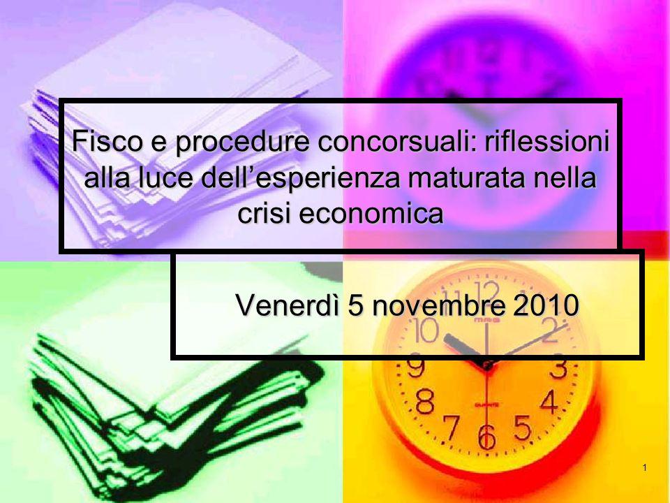 1 Fisco e procedure concorsuali: riflessioni alla luce dellesperienza maturata nella crisi economica Venerdì 5 novembre 2010