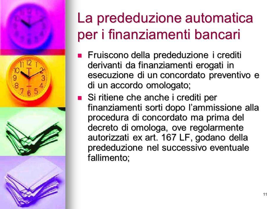 11 La prededuzione automatica per i finanziamenti bancari Fruiscono della prededuzione i crediti derivanti da finanziamenti erogati in esecuzione di u
