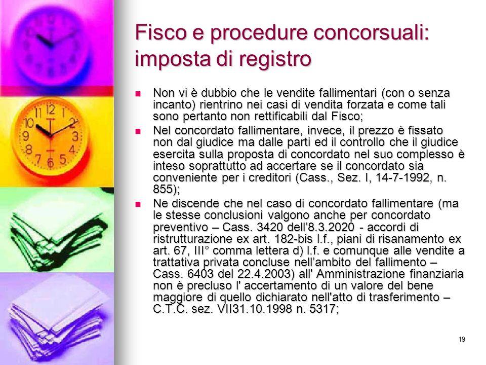 19 Fisco e procedure concorsuali: imposta di registro Non vi è dubbio che le vendite fallimentari (con o senza incanto) rientrino nei casi di vendita