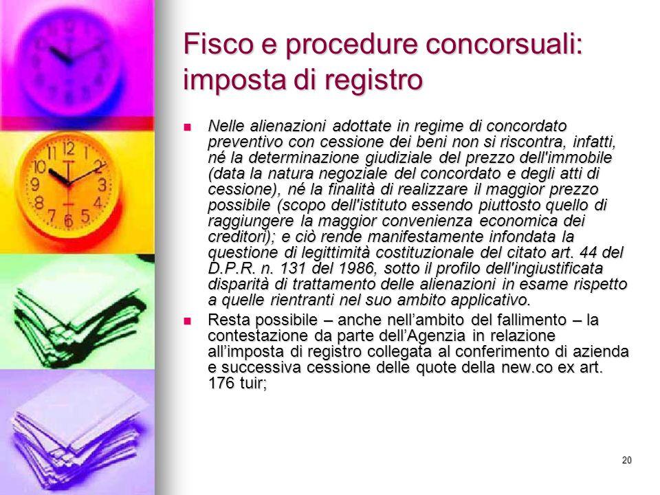 20 Fisco e procedure concorsuali: imposta di registro Nelle alienazioni adottate in regime di concordato preventivo con cessione dei beni non si risco