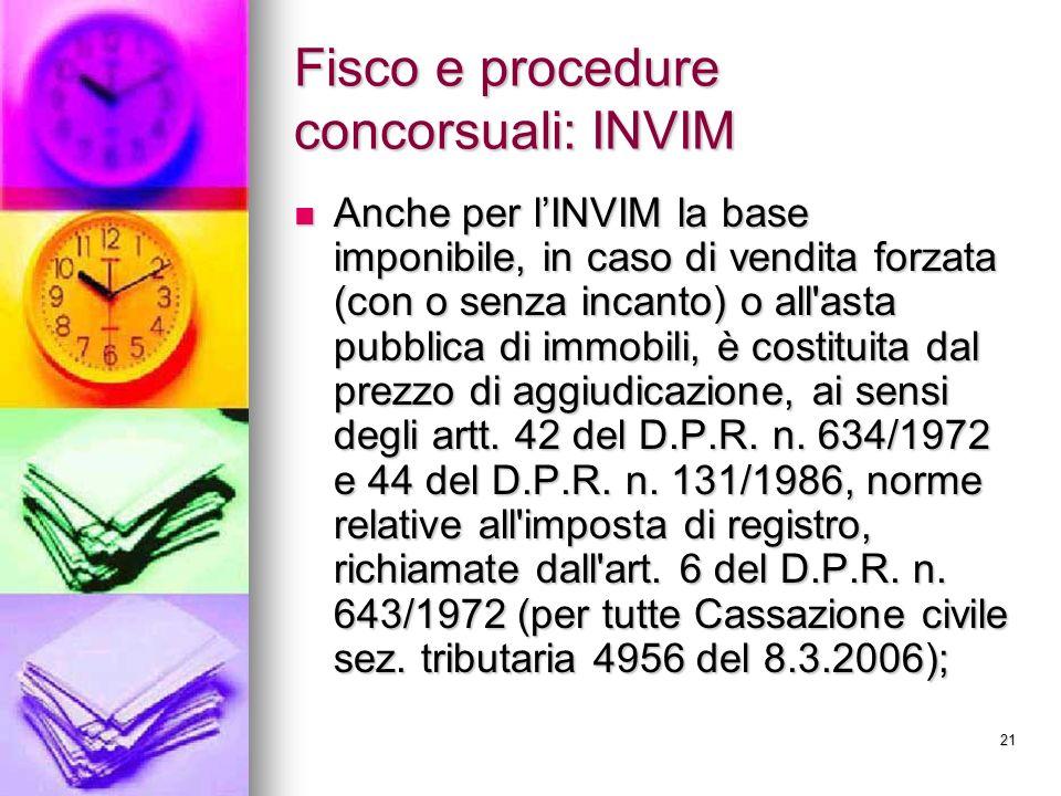 21 Fisco e procedure concorsuali: INVIM Anche per lINVIM la base imponibile, in caso di vendita forzata (con o senza incanto) o all'asta pubblica di i