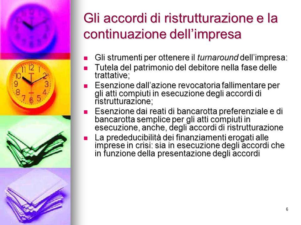 6 Gli accordi di ristrutturazione e la continuazione dellimpresa Gli strumenti per ottenere il turnaround dellimpresa: Gli strumenti per ottenere il t