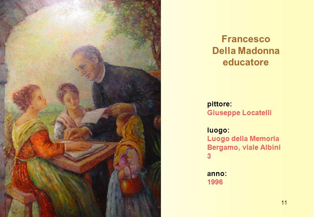 Francesco Della Madonna educatore pittore: Giuseppe Locatelli luogo: Luogo della Memoria Bergamo, viale Albini 3 anno: 1996 11