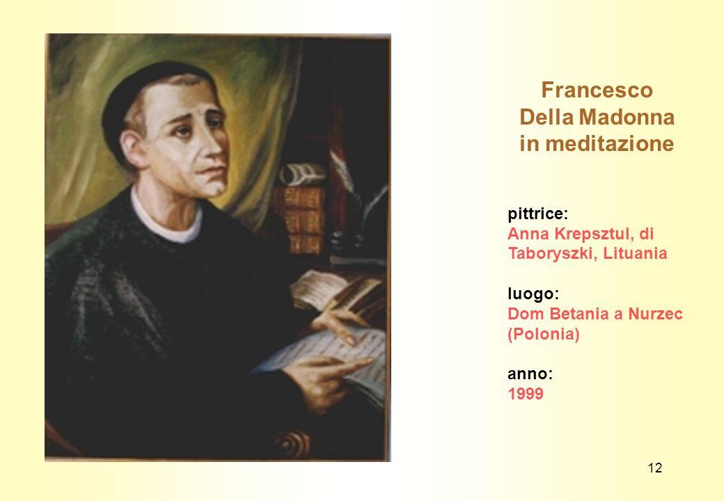 Francesco Della Madonna in meditazione pittrice: Anna Krepsztul, di Taboryszki, Lituania luogo: Dom Betania a Nurzec (Polonia) anno: 1999 12