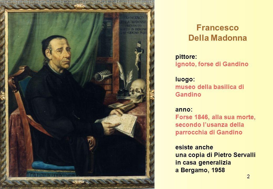 Francesco Della Madonna pittore: ignoto, forse di Gandino luogo: museo della basilica di Gandino anno: Forse 1846, alla sua morte, secondo lusanza del