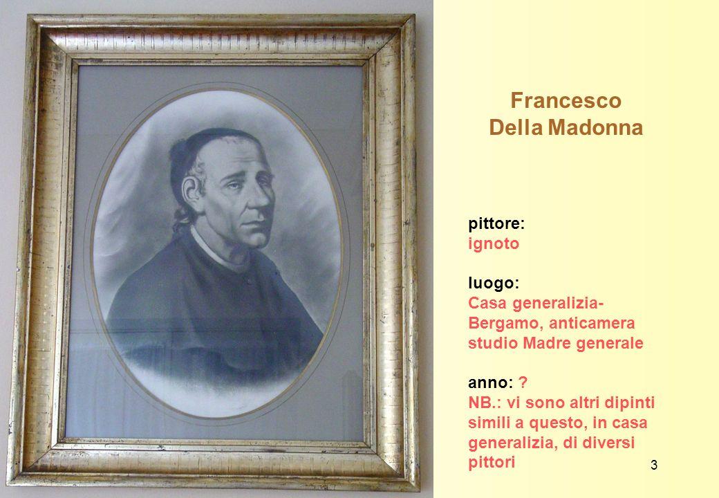 Francesco Della Madonna pittore: ignoto luogo: Casa generalizia- Bergamo, anticamera studio Madre generale anno: ? NB.: vi sono altri dipinti simili a