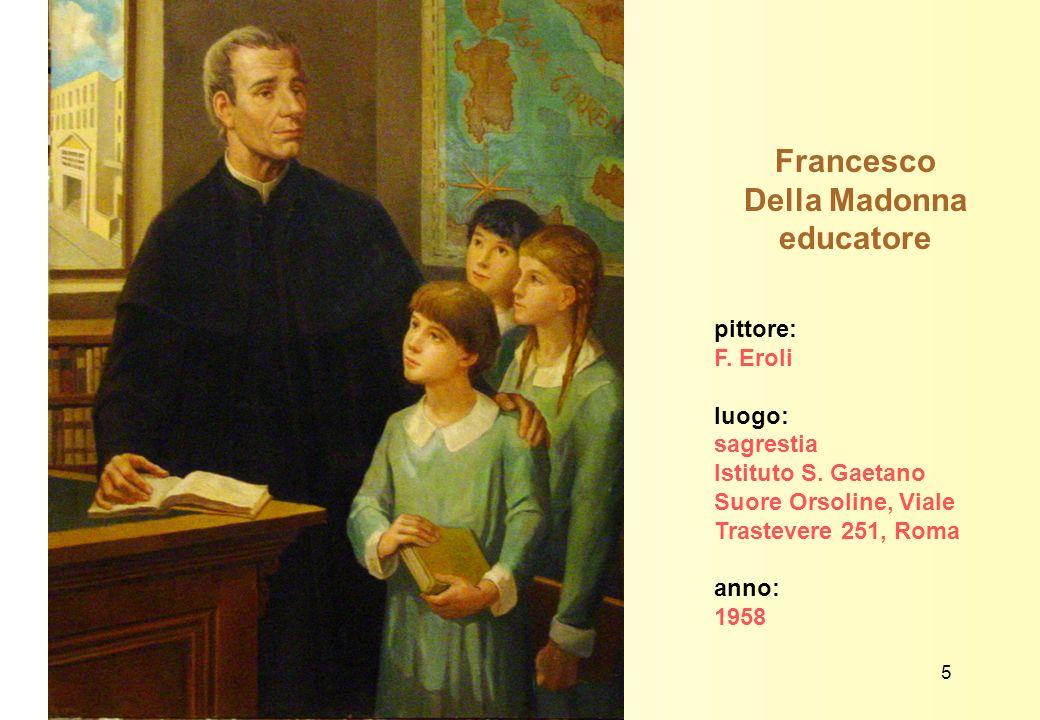 Francesco Della Madonna educatore pittore: F. Eroli luogo: sagrestia Istituto S. Gaetano Suore Orsoline, Viale Trastevere 251, Roma anno: 1958 5