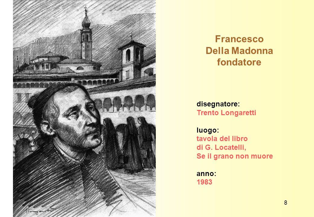 Francesco Della Madonna fondatore disegnatore: Trento Longaretti luogo: tavola del libro di G. Locatelli, Se il grano non muore anno: 1983 8