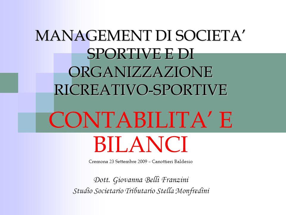 MANAGEMENT DI SOCIETA SPORTIVE E DI ORGANIZZAZIONE RICREATIVO-SPORTIVE CONTABILITA E BILANCI Cremona 23 Settembre 2009 – Canottieri Baldesio Dott. Gio