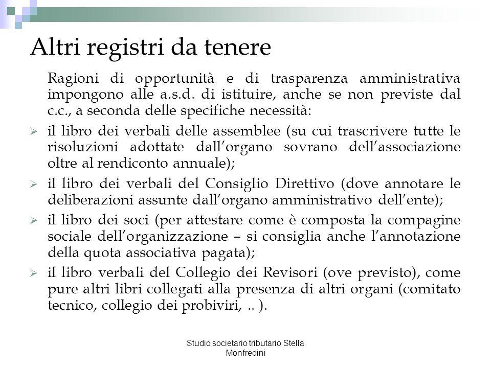 Studio societario tributario Stella Monfredini Altri registri da tenere Ragioni di opportunità e di trasparenza amministrativa impongono alle a.s.d. d