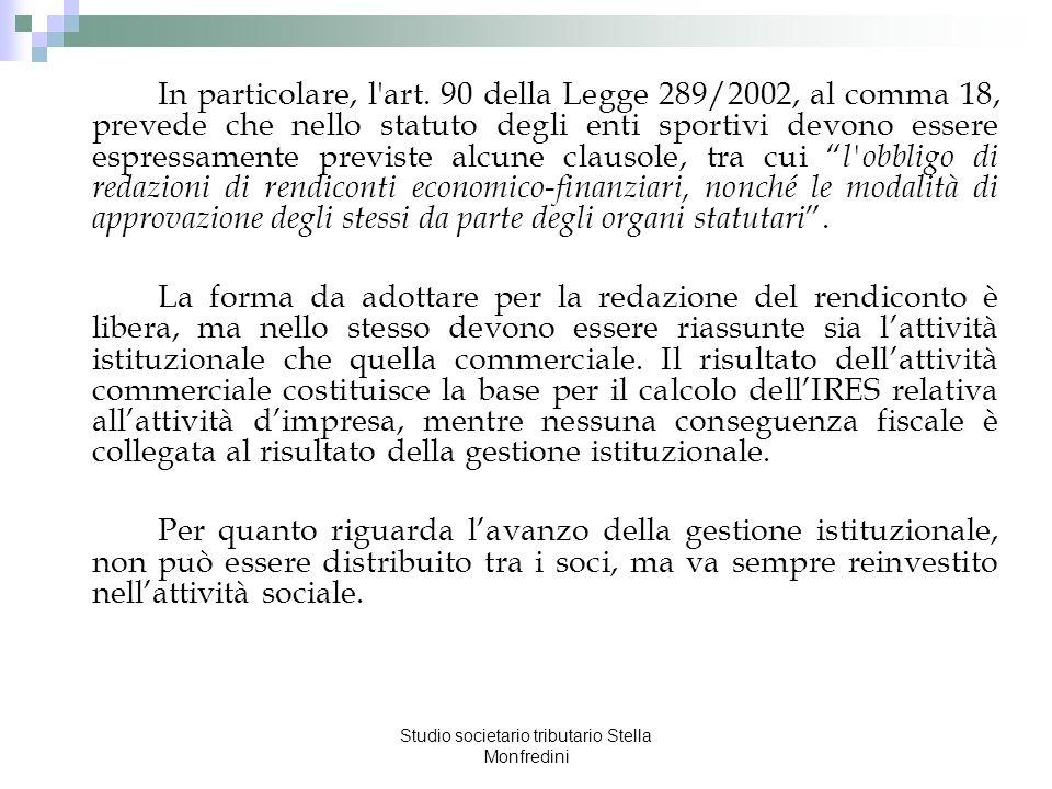 Studio societario tributario Stella Monfredini In particolare, l'art. 90 della Legge 289/2002, al comma 18, prevede che nello statuto degli enti sport