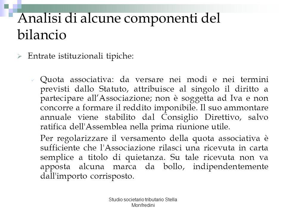 Studio societario tributario Stella Monfredini Analisi di alcune componenti del bilancio Entrate istituzionali tipiche: Quota associativa: da versare