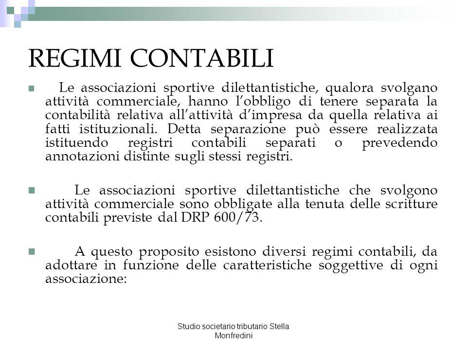 Studio societario tributario Stella Monfredini REGIMI CONTABILI Le associazioni sportive dilettantistiche, qualora svolgano attività commerciale, hann