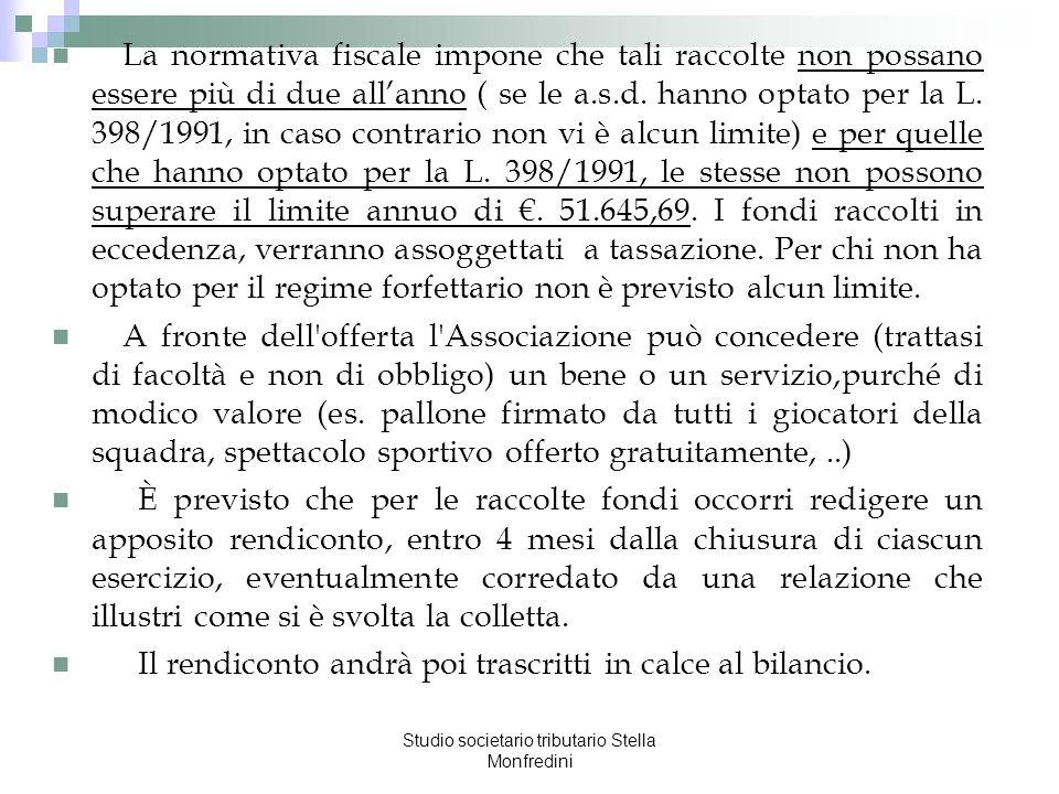 Studio societario tributario Stella Monfredini La normativa fiscale impone che tali raccolte non possano essere più di due allanno ( se le a.s.d. hann