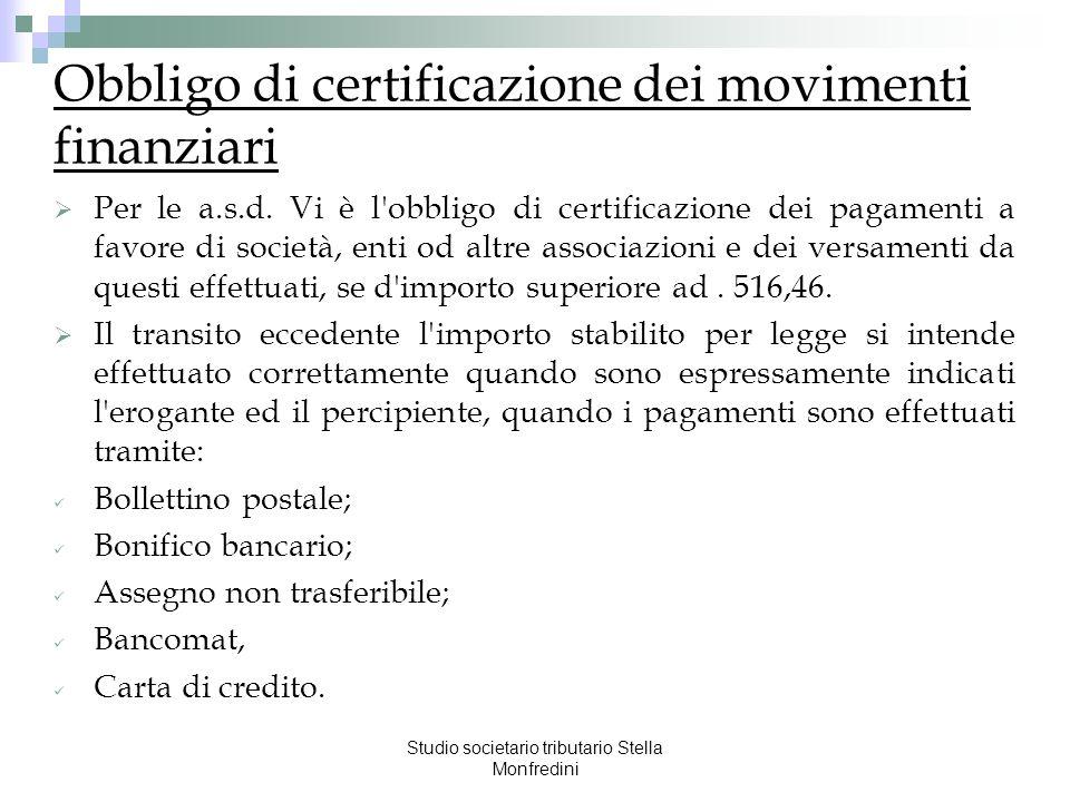 Studio societario tributario Stella Monfredini Obbligo di certificazione dei movimenti finanziari Per le a.s.d. Vi è l'obbligo di certificazione dei p