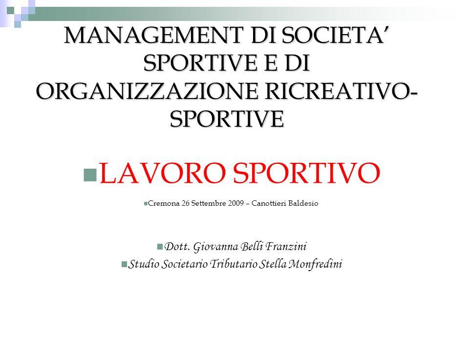 MANAGEMENT DI SOCIETA SPORTIVE E DI ORGANIZZAZIONE RICREATIVO- SPORTIVE LAVORO SPORTIVO Cremona 26 Settembre 2009 – Canottieri Baldesio Dott. Giovanna