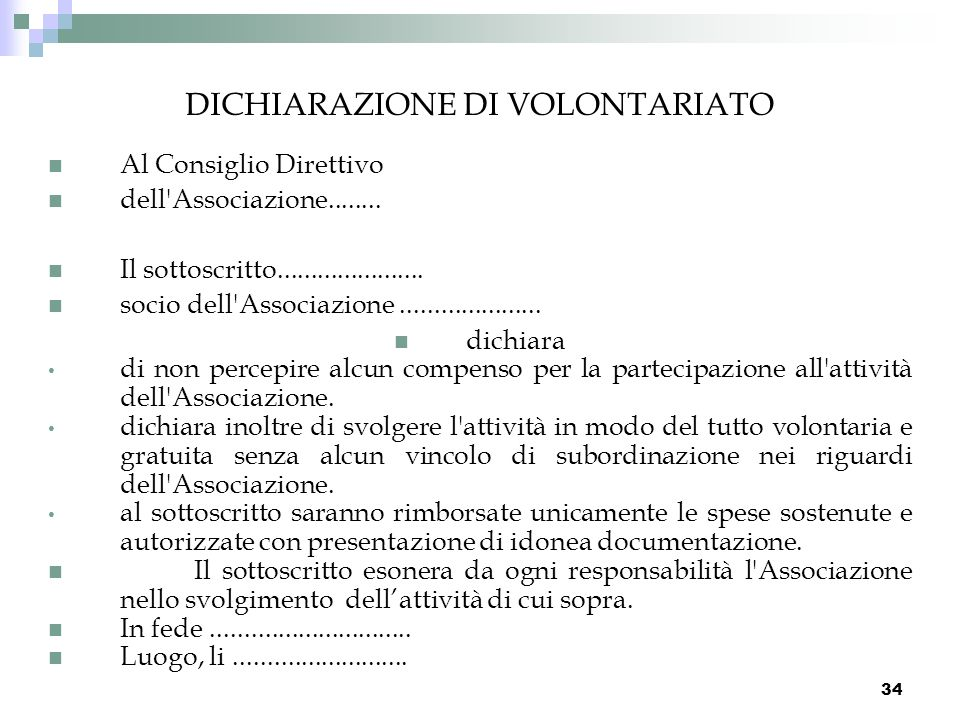 34 DICHIARAZIONE DI VOLONTARIATO Al Consiglio Direttivo dell'Associazione........ Il sottoscritto...................... socio dell'Associazione.......