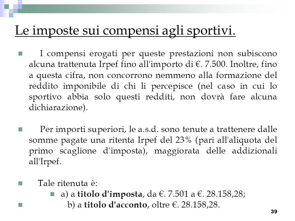 39 I compensi erogati per queste prestazioni non subiscono alcuna trattenuta Irpef fino all'importo di. 7.500. Inoltre, fino a questa cifra, non conco