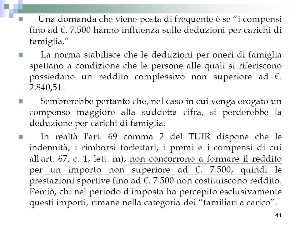 41 Una domanda che viene posta di frequente è se i compensi fino ad. 7.500 hanno influenza sulle deduzioni per carichi di famiglia. La norma stabilisc