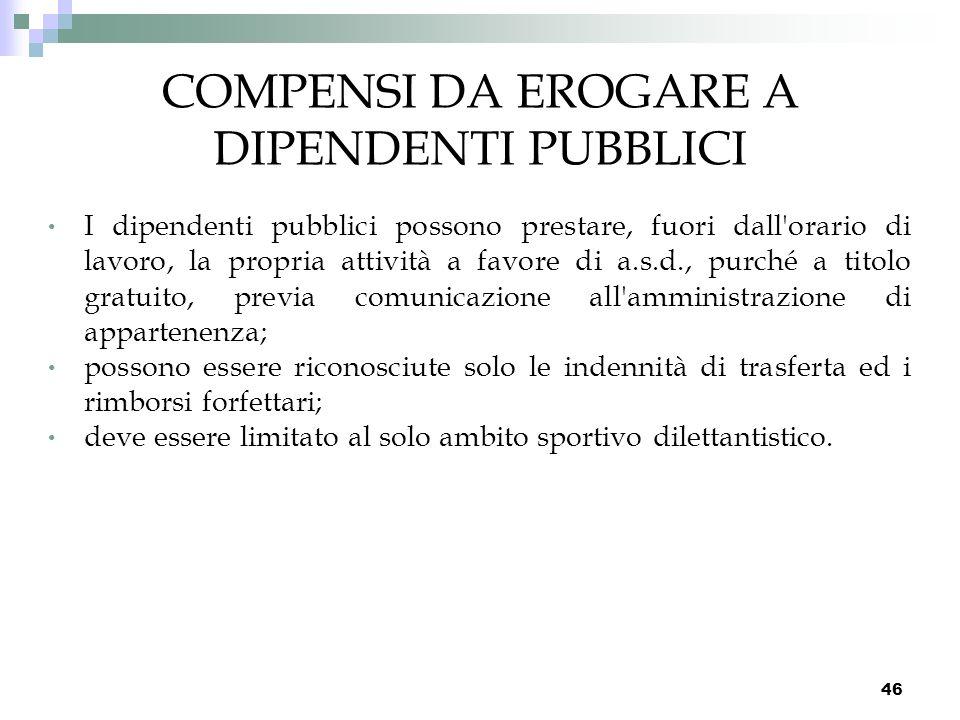 46 COMPENSI DA EROGARE A DIPENDENTI PUBBLICI I dipendenti pubblici possono prestare, fuori dall'orario di lavoro, la propria attività a favore di a.s.