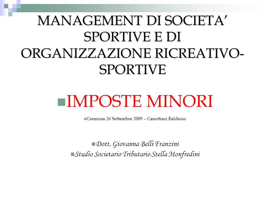 MANAGEMENT DI SOCIETA SPORTIVE E DI ORGANIZZAZIONE RICREATIVO- SPORTIVE IMPOSTE MINORI Cremona 26 Settembre 2009 – Canottieri Baldesio Dott. Giovanna