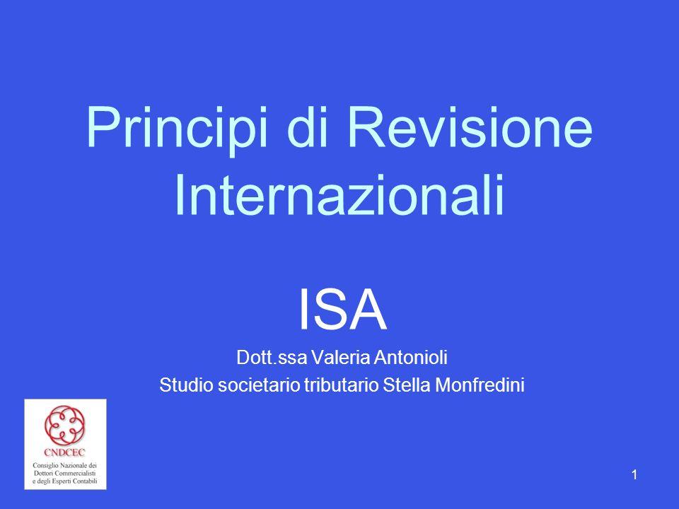 1 Principi di Revisione Internazionali ISA Dott.ssa Valeria Antonioli Studio societario tributario Stella Monfredini