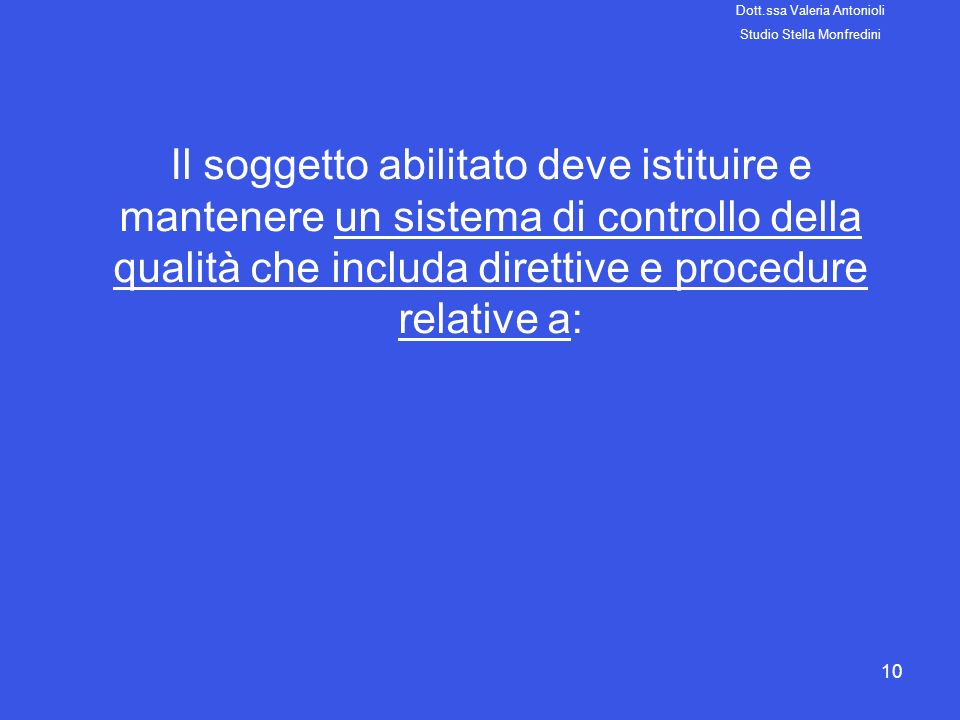 10 Il soggetto abilitato deve istituire e mantenere un sistema di controllo della qualità che includa direttive e procedure relative a: Dott.ssa Valer