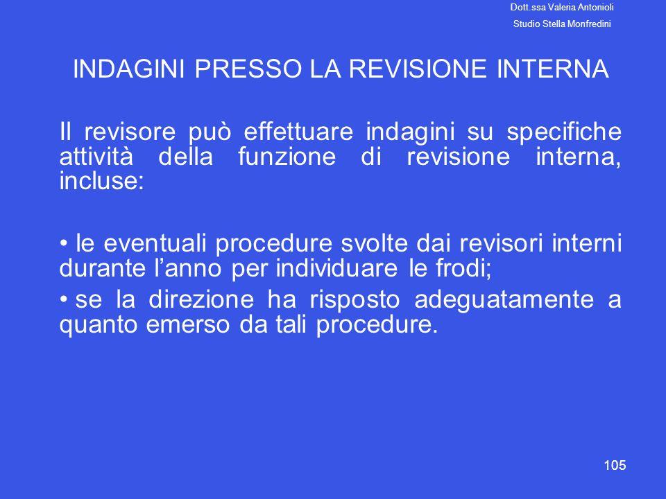 105 INDAGINI PRESSO LA REVISIONE INTERNA Il revisore può effettuare indagini su specifiche attività della funzione di revisione interna, incluse: le e