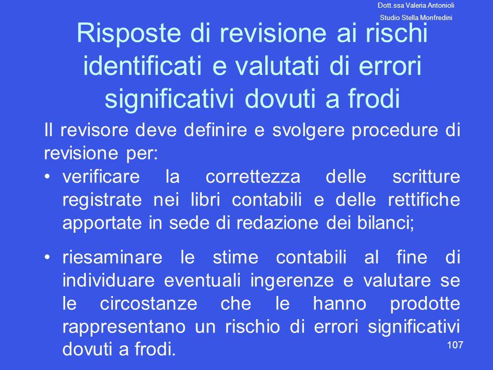 107 Risposte di revisione ai rischi identificati e valutati di errori significativi dovuti a frodi Il revisore deve definire e svolgere procedure di r