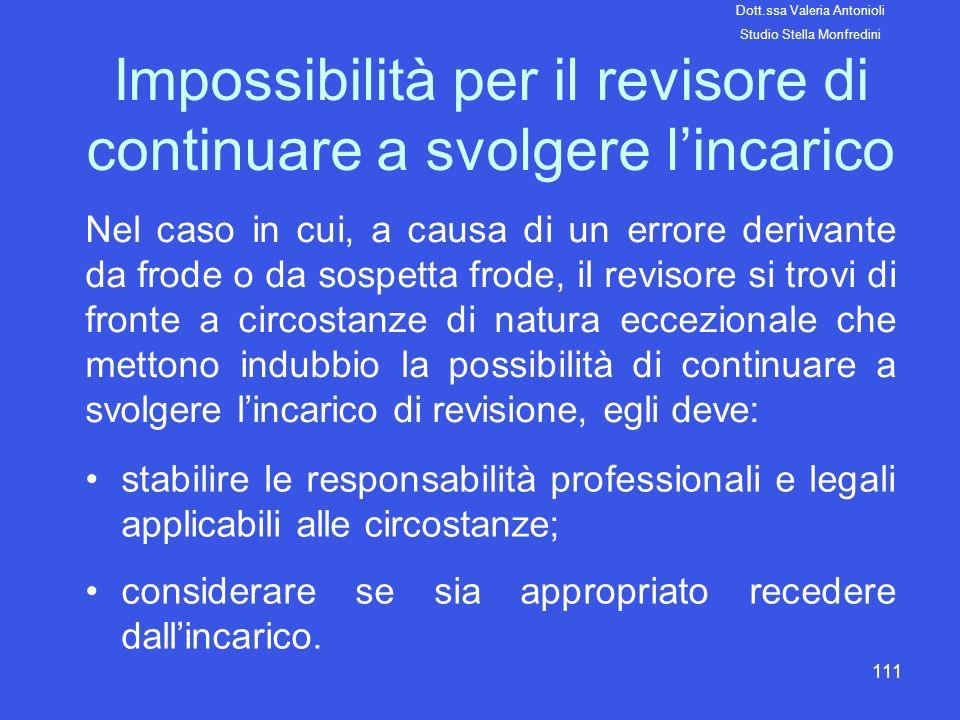 111 Impossibilità per il revisore di continuare a svolgere lincarico Nel caso in cui, a causa di un errore derivante da frode o da sospetta frode, il