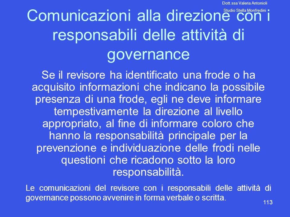 113 Comunicazioni alla direzione con i responsabili delle attività di governance Se il revisore ha identificato una frode o ha acquisito informazioni