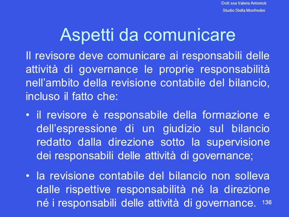 136 Aspetti da comunicare Il revisore deve comunicare ai responsabili delle attività di governance le proprie responsabilità nellambito della revision