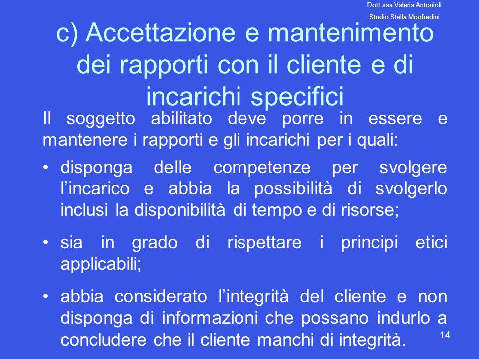 14 c) Accettazione e mantenimento dei rapporti con il cliente e di incarichi specifici Il soggetto abilitato deve porre in essere e mantenere i rappor
