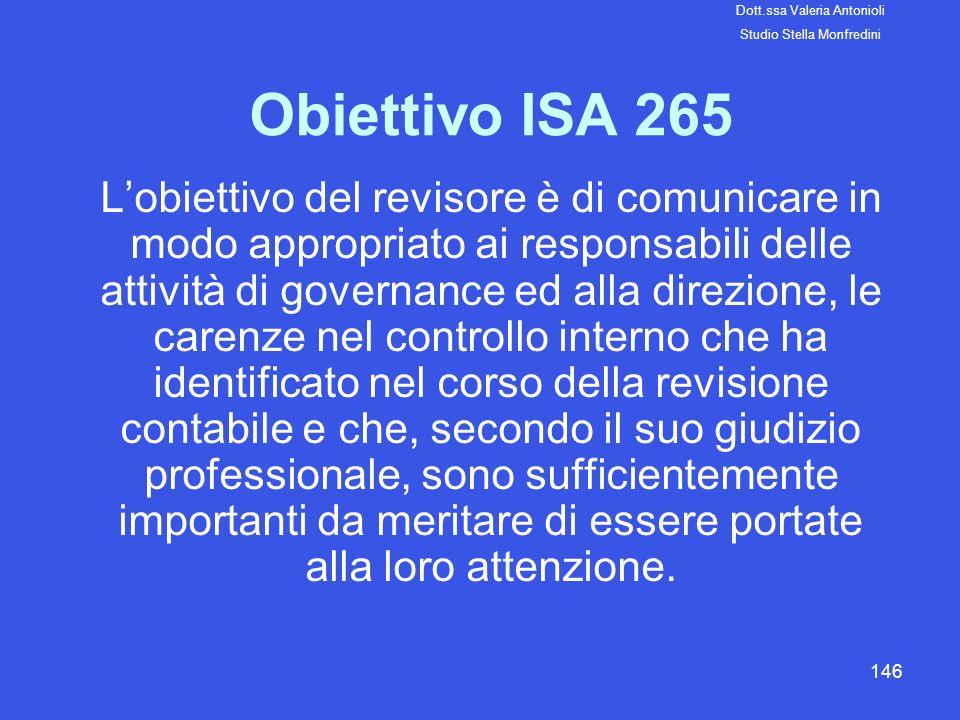 146 Obiettivo ISA 265 Lobiettivo del revisore è di comunicare in modo appropriato ai responsabili delle attività di governance ed alla direzione, le c