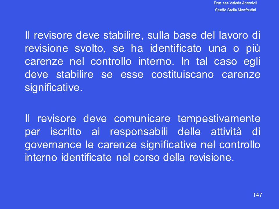 147 Il revisore deve stabilire, sulla base del lavoro di revisione svolto, se ha identificato una o più carenze nel controllo interno. In tal caso egl