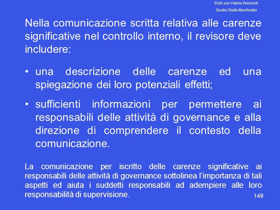 149 Nella comunicazione scritta relativa alle carenze significative nel controllo interno, il revisore deve includere: una descrizione delle carenze e