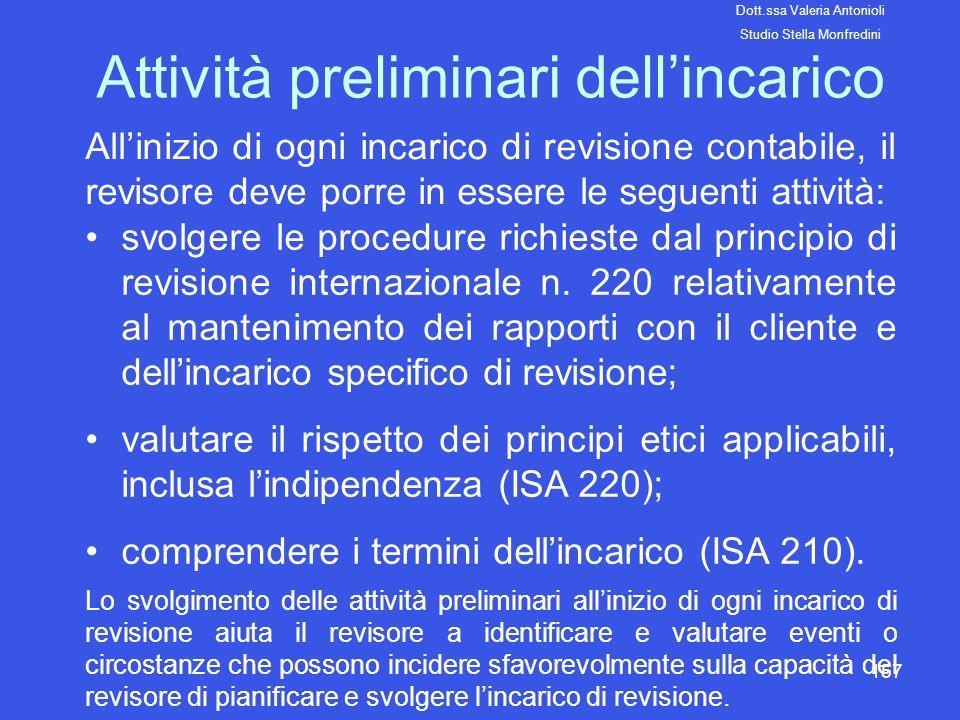 157 Attività preliminari dellincarico Allinizio di ogni incarico di revisione contabile, il revisore deve porre in essere le seguenti attività: svolge