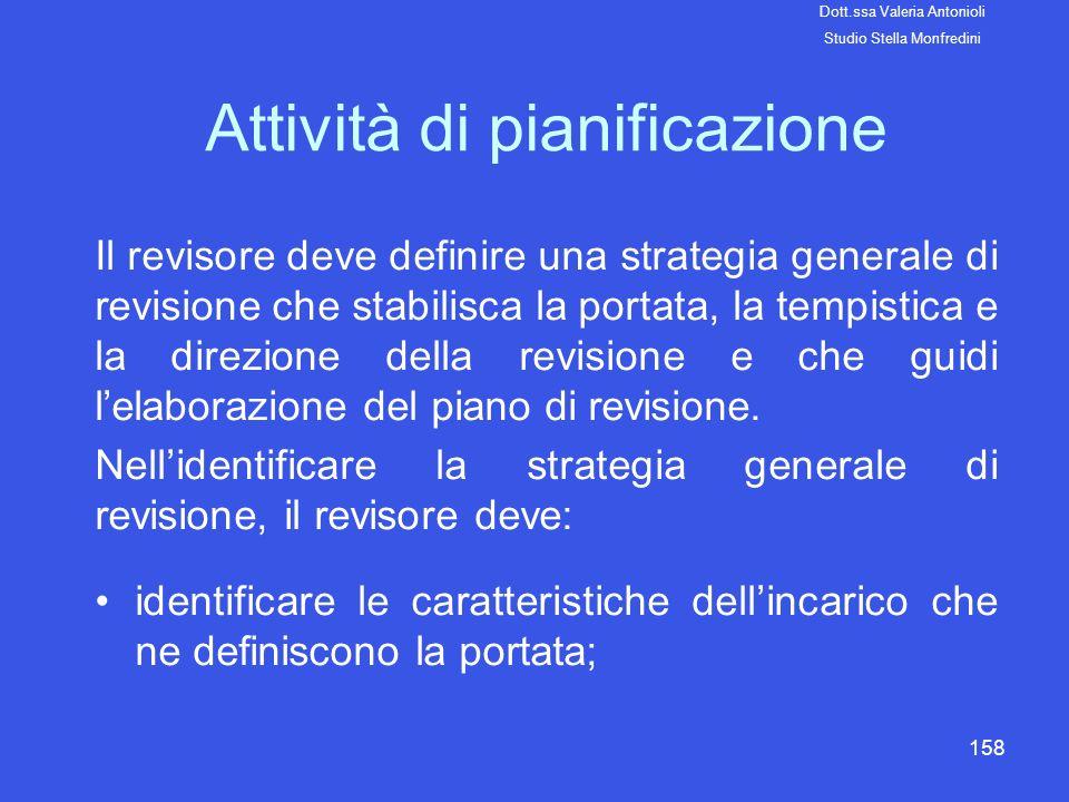158 Attività di pianificazione Il revisore deve definire una strategia generale di revisione che stabilisca la portata, la tempistica e la direzione d
