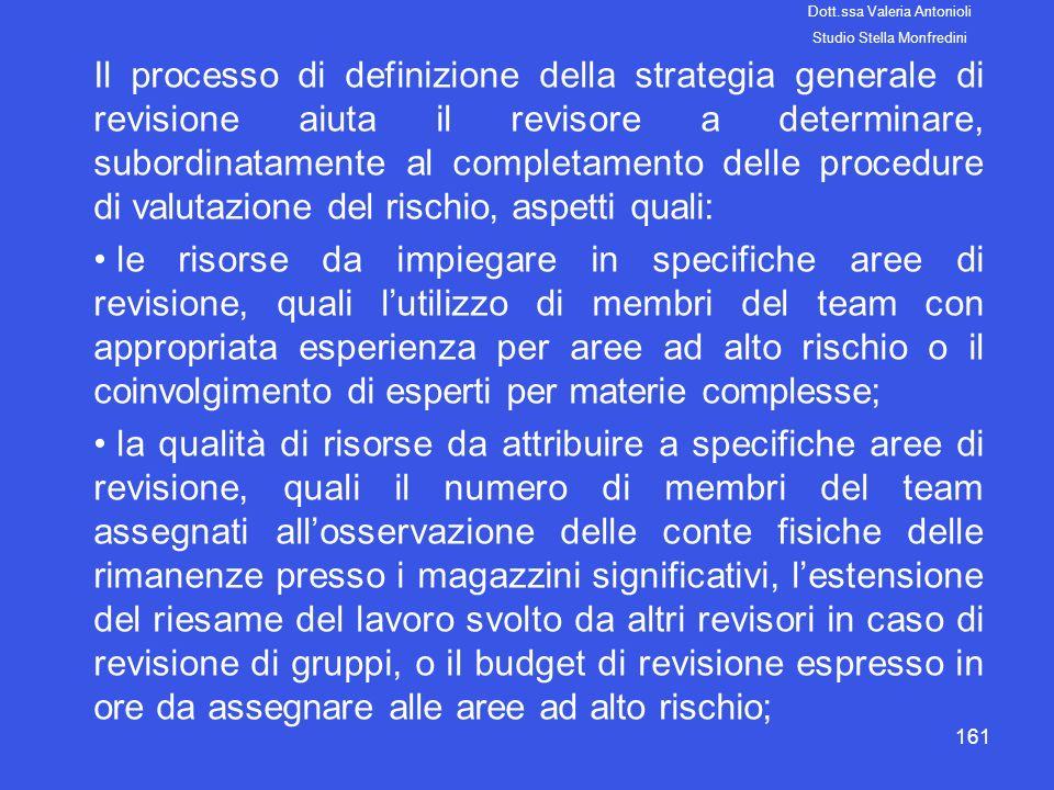 161 Il processo di definizione della strategia generale di revisione aiuta il revisore a determinare, subordinatamente al completamento delle procedur