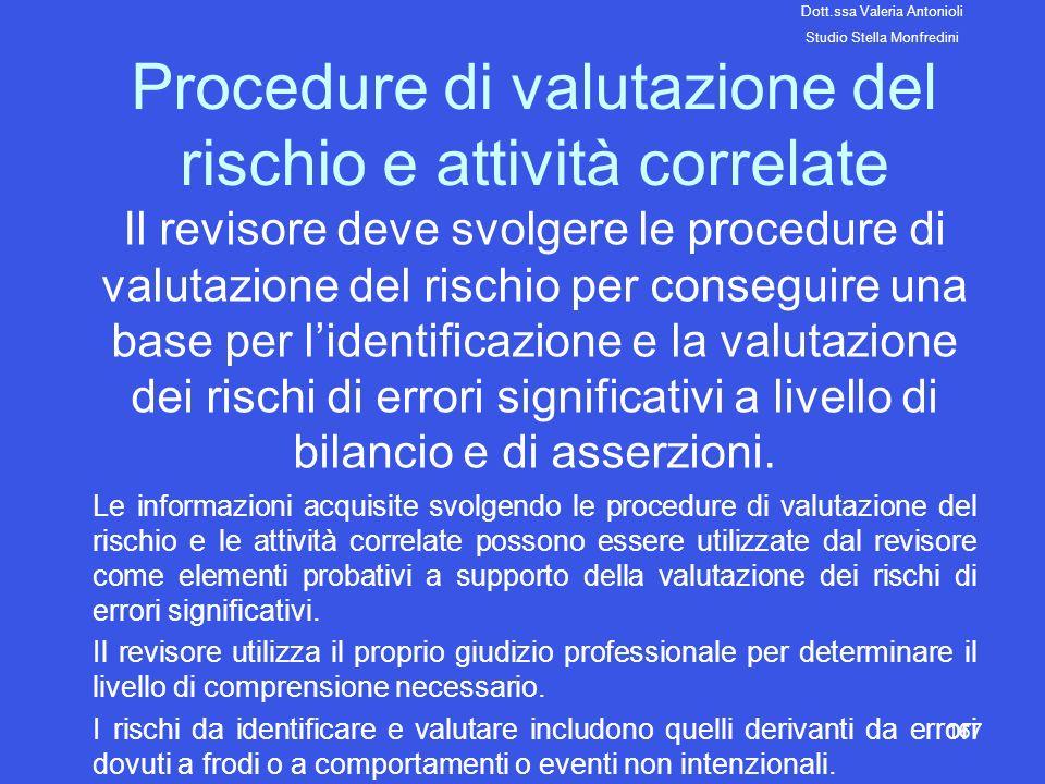 167 Procedure di valutazione del rischio e attività correlate Il revisore deve svolgere le procedure di valutazione del rischio per conseguire una bas